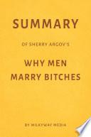 Summary of Sherry Argov's Why Men Marry Bitches by Milkyway Media
