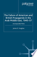The Failure of American and British Propaganda in the Arab Middle East  1945   1957