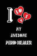 I Love My Awesome Mind Healer: Blank Lined 6x9 Love Your Mind Healer Journal/Notebooks as Gift for Birthday, Valentine's Day, Anniversary, Thanks Giv