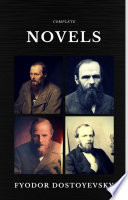 Fyodor Dostoyevsky  The Complete Novels  Quattro Classics   The Greatest Writers of All Time