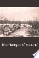 Bee-keepers' Record  : A Monthly Journal Devoted to Practical Bee-keeping .... , Bände 16-17