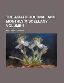 The Asiatic Journal And Monthly Miscellany Volume 6