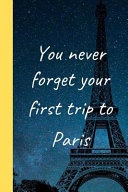 You Never Forget Your First Trip to Paris
