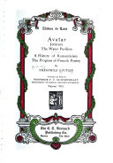 The Works of Theophile Gautier: Avatar. Jettatura. The water-pavillion. A history of romanticism. The progress of French poetry since 1830