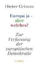 Europa ja - aber welches?: Zur Verfassung der europäischen Demokratie