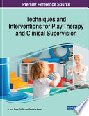 Techniques and Interventions for Play Therapy and Clinical Supervision Book