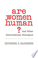 """""""Are Women Human?: And Other International Dialogues"""" by Catharine A. MacKinnon"""