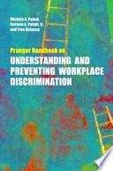 Praeger Handbook on Understanding and Preventing Workplace Discrimination [2 volumes]