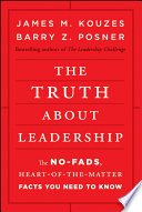 """""""The Truth about Leadership: The No-fads, Heart-of-the-Matter Facts You Need to Know"""" by James M. Kouzes, Barry Z. Posner"""