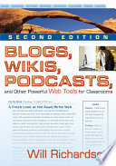"""Blogs, Wikis, Podcasts, and Other Powerful Web Tools for Classrooms"" by Will Richardson"