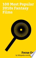 """""""Focus On: 100 Most Popular 2010s Fantasy Films"""" by Wikipedia contributors"""