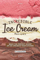 Incredible Ice Cream Recipes