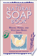 """The Natural Soap Book: Making Herbal and Vegetable-Based Soaps"" by Susan Miller Cavitch"