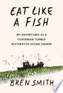 link to Eat like a fish : my adventures as a fisherman turned restorative ocean farmer in the TCC library catalog