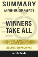 Summary Anand Giridharadas S Winners Take All The Elite Charade Of Changing The World Discussion Prompts  Book PDF