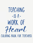 Teaching Is A Work Of Heart Coloring Book For Teachers