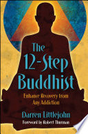 """The 12-Step Buddhist: Enhance Recovery from Any Addiction"" by Darren Littlejohn"