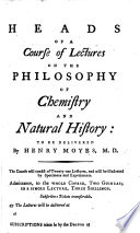 Heads of a course of lectures on the Philosophy of Chemistry and Natural History  to be delivered by H  Moyes  etc