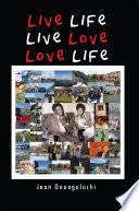Live Life  Live Love  Love Life