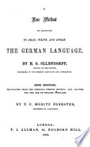 A new method of learning to read, write, and speak the German language. Fr