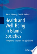 """""""Health and Well-Being in Islamic Societies: Background, Research, and Applications"""" by Harold G. Koenig, Saad Al Shohaib"""