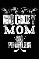 Hockey Mom No Money No Time No Problem
