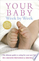 """Your Baby Week By Week: The ultimate guide to caring for your new baby – FULLY UPDATED JUNE 2018"" by Simone Cave, Caroline Fertleman"