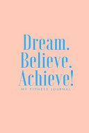 Dream Believe Achieve My Fitness Journal   Workout and Meal Tracker