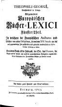 Theophili Georgi[i] Buchhändlers in Leipzig, Allgemeinen europäischen Bücher-Lexici