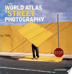 Free Read Online The World Atlas of Street Photography PDF Book - Read Full Book