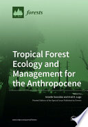 Tropical Forest Ecology and Management for the Anthropocene