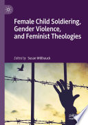Female Child Soldiering  Gender Violence  and Feminist Theologies
