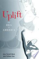 """Uplift: The Bra in America"" by Jane Farrell-Beck, Colleen Gau"