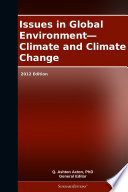 Issues In Global Environment Climate And Climate Change 2012 Edition Book PDF
