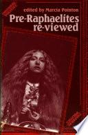 Pre Raphaelites Re Viewed