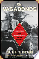link to The vagabonds : the story of Henry Ford and Thomas Edison's ten-year road trip in the TCC library catalog
