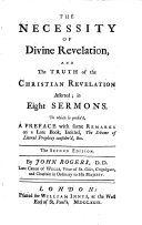 The Necessity of Divine Revelation  and the Truth of the Christian Revelation Asserted     To which is Prefix d  a Preface with Some Remarks on a Late Book  by Anthony Collins   Intitled  The Scheme of Literal Prophecy Consider d     The Second Edition