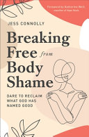 link to Breaking free from body shame : dare to reclaim what God has named good in the TCC library catalog