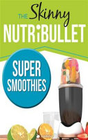 The Skinny Nutribullet Super Smoothies