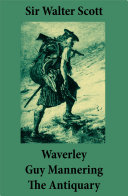 Waverley + Guy Mannering + The Antiquary (3 Unabridged and fully Illustrated Classics with Introductory Essay and Notes by Andrew Lang)