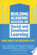 """Building Academic Success on Social and Emotional Learning: What Does the Research Say?"" by Joseph E. Zins"