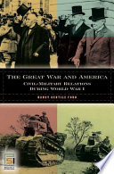 The Great War And America Civil Military Relations During World War I