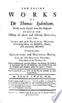 The Entire Works of Dr Thomas Sydenham  Newly Made English from the Originals     The Third Edition  with All the Notes Inserted in Their Proper Places  By John Swan  M D