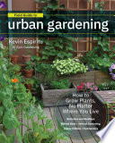 """Field Guide to Urban Gardening: How to Grow Plants, No Matter Where You Live: Raised Beds • Vertical Gardening • Indoor Edibles • Balconies and Rooftops • Hydroponics"" by Kevin Espiritu"