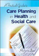 A Practical Guide To Care Planning In Health And Social Care