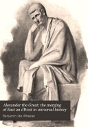 Alexander the Great  the Merging of East an DWest in Universal History