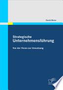 Strategische Unternehmensfhrung: Von der Vision zur Umsetzung
