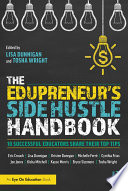 """The Edupreneur's Side Hustle Handbook: 10 Successful Educators Share Their Top Tips"" by Lisa Dunnigan, Tosha Wright"