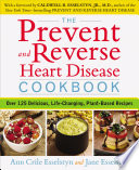 """The Prevent and Reverse Heart Disease Cookbook: Over 125 Delicious, Life-Changing, Plant-Based Recipes"" by Ann Crile Esselstyn, Jane Esselstyn"