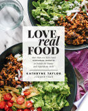 """Love Real Food: More Than 100 Feel-Good Vegetarian Favorites to Delight the Senses and Nourish the Body: A Cookbook"" by Kathryne Taylor"